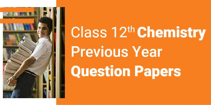 CBSE Class 12th Chemistry | Previous Year Question Paper