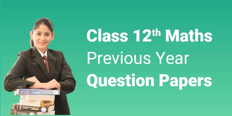 CBSE Class 12th Maths | Previous Year Question Paper