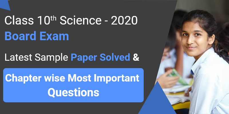 Class 10th Science - Board Exam 2020 | Latest Sample Papers Solved & Most Imp. Q&A