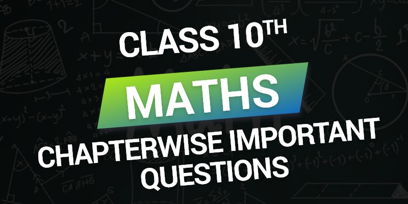 CBSE Class 10th Maths | Chapterwise Important Question