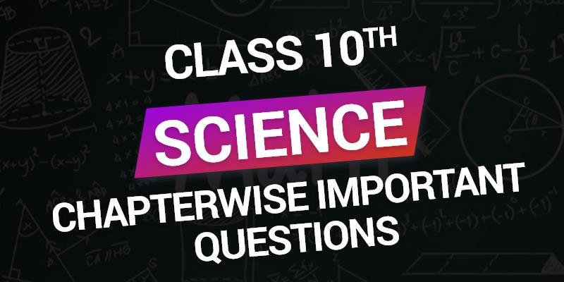 CBSE Class 10th Science | Chapterwise Important Question
