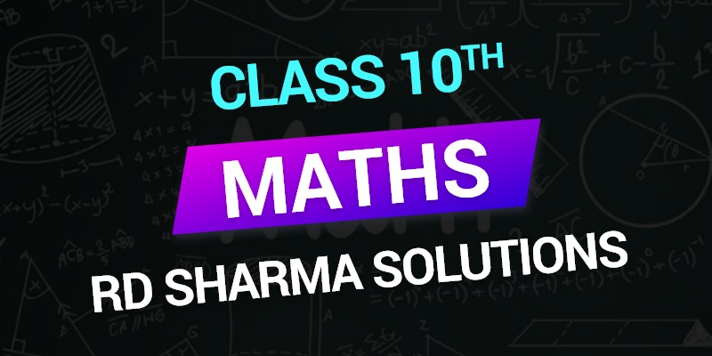 Class 10th Maths RD Sharma Chapterwise Solutions