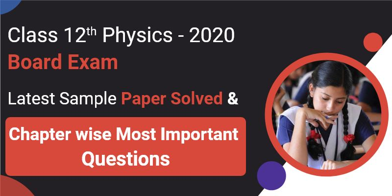 Class 12th Physics - Board Exam 2020 | Latest Sample Papers Solved & Most Imp. Q&A