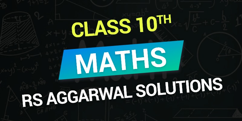 Class 10th Maths RS Aggarwal Chapterwise Solutions