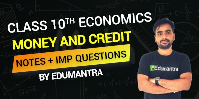 Class 10th Economics Money and Credit | Notes + Imp Questions By Edumantra