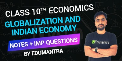 Class 10th Economics Globalization and Indian Economy | Notes + Imp Questions By Edumantra