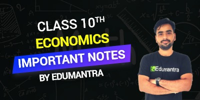 Class 10th Economics Important Notes By Edumantra