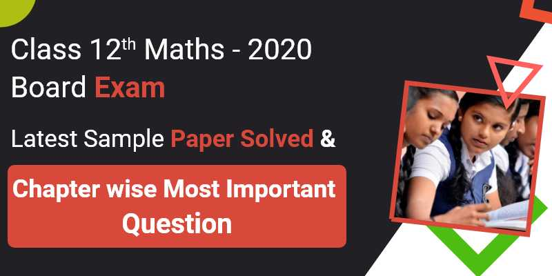 Class 12th Maths - Board Exam 2020 | Latest Sample Papers Solved & Most Imp. Q&A