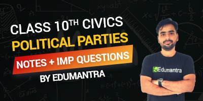 Class 10th Civics Political Parties | Notes + Imp Questions By Edumantra