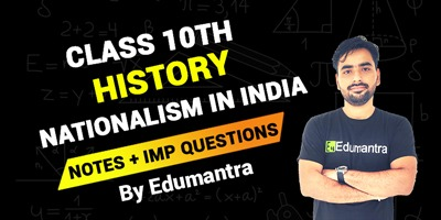 Class 10th History NATIONALISM IN INDIA | Notes + Imp Questions By Edumantra
