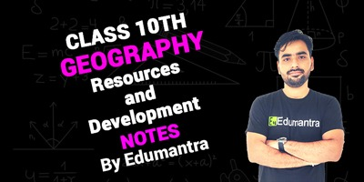 Class 10th Geography Resources and Development   Notes By Edumantra