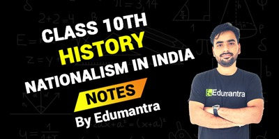 Class 10th History NATIONALISM IN INDIA | Notes By Edumantra