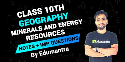 Class 10th Geography Minerals and Energy Resources | Notes + Imp Questions By Edumantra