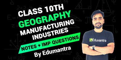 Class 10th Geography Manufacturing Industries | Notes + Imp Questions By Edumantra