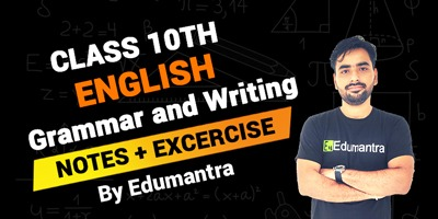 Class 10th English Grammar and Writing | Notes + Excercise By Edumantra
