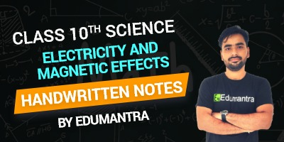 Class 10th Science Electricity and Magnetic Effects Handwritten Notes By Edumantra