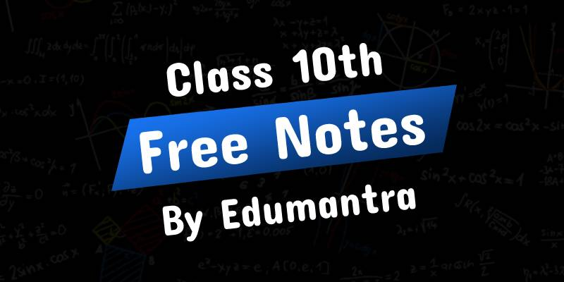 Class 10th Free Notes By Edumantra